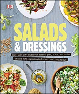 Salads and Dressings: Over 100 Delicious Dishes, Jars, Bowls, and Sides: DK: 9781465461995: Amazon.com: Books