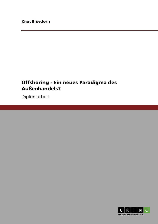 Offshoring - Ein neues Paradigma des Außenhandels? Taschenbuch – 20. März 2010 Knut Bloedorn GRIN Verlag 3640564839 Volkswirtschaft