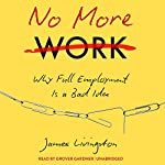 No More Work: Why Full Employment Is a Bad Idea | James Livingston