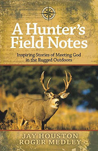 A Hunter's Field Notes: Inspiring Stories of Meeting God in the Rugged (Male Medley)