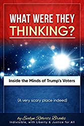 What Were They THINKING?: Inside the Minds of Trump's Voters (humor) (Liberty and Justice Book 2)