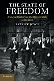 The State of Freedom: A Social History of the British State since 1800, Patrick Joyce, 1107694558