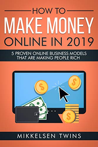 How to Make Money Online in 2019: 5 PROVEN Online Business Models that are Making People Rich (Passive Income Book 1)