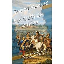 Les droits de la reine: La guerre juridique de Dévolution (1661-1674) (French Edition)