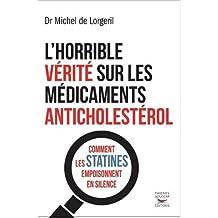Horrible vérité sur les médicaments anticholestérol (L'): Comment les statines empoisonnent en silence