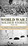 World War 2: Soldier Stories VIII: True Airborne Stories of the US Paratroopers, from D-Day to Operation Market Garden (World War 2 Soldier Stories Book 8)
