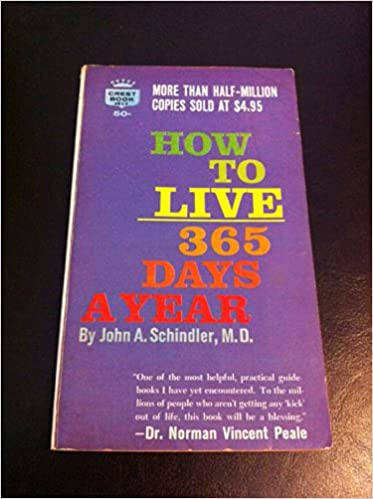 How To Live 365 Days A Year Amazon John A Schindler Books