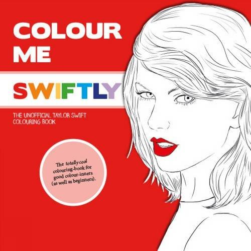 Colour Me Swiftly: The Unofficial Taylor Swift Colouring ...