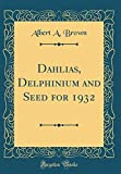 Amazon / Forgotten Books: Dahlias, Delphinium and Seed for 1932 Classic Reprint (Albert a Brown)
