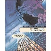Programming the Web Using XHTML and JavaScript (Web Developer Series)