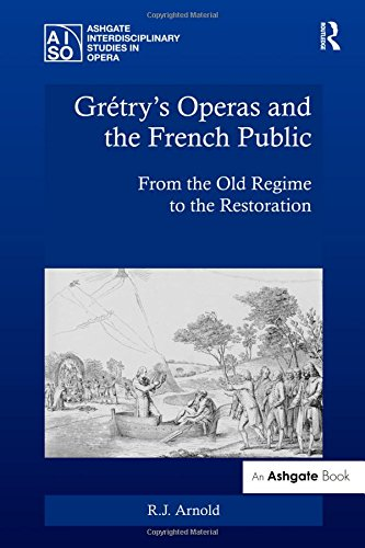 Grétry's Operas and the French Public: From the Old Regime to the Restoration (Ashgate Interdisciplinary Studies in Ope