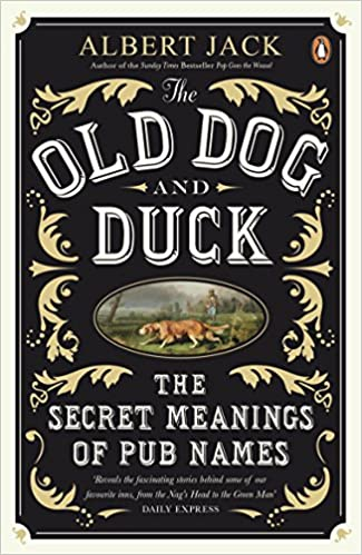 The Old Dog And Duck The Secret Meanings Of Pub Names Albert Jack  Amazon Com Books