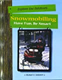 Search : Snowmobiling: Have Fun, Be Smart (Explore the Outdoors)