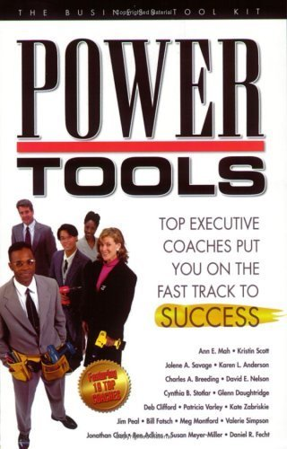 Power Tools - Top executive coaches put you on the fast track to success by Ann Mah, Ben Adkins, Karen L. Anderson, Charles A. Breeding, published by Compass Series Publishing (2005) [Paperback]