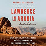 Lawrence in Arabia: War, Deceit, Imperial Folly and the Making of the Modern Middle