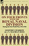 On Four Fronts with the Royal Naval Division During the First World War 1914-1918, Geoffrey Sparrow and J. N. Macbean Ross, 0857067168
