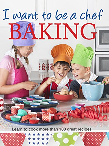 I Want to Be a Chef: Baking by Murdoch Books