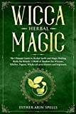 Wicca Herbal Magic: The Ultimate Guide to Herbal Spells and Magic Healing Herbs for Rituals. A Book of Shadows for Wiccans, Witches, Pagans, Witchcraft practitioners and beginners.