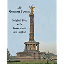 150 German Poems: In Original Text and Translations into English (German Edition)