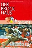 Der Brockhaus Sport: Sportarten und Regeln, Wettkämpfe und Athleten, Training und Fitness