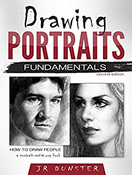 Drawing Portraits Fundamentals: A Portrait-Artist.org Book (How to Draw People) by [Dunster, J R]