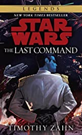 The Last Command: Star Wars Legends (The Thrawn Trilogy) (Star Wars: The Thrawn Trilogy Book 3)