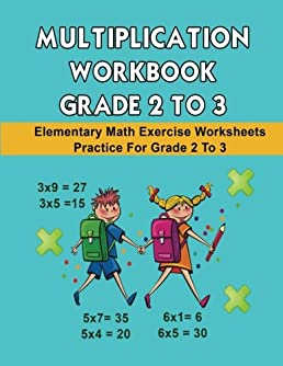 Multiplication Workbook Grade 2 to 3: Elementary Math Exercise Worksheets Practice For Grade 2 to 3 (Math Multiplication Workbook Worksheet For Grade .