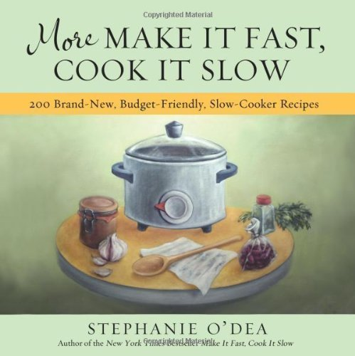 More Make It Fast, Cook It Slow: 200 Brand-New, Budget-Friendly, Slow-Cooker Recipes by Stephanie O'Dea (Dec 28 2010) (Make It Fast Cook It Slow Book)