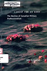 Lament for an army: The decline of Canadian military professionalism (Contemporary affairs series)