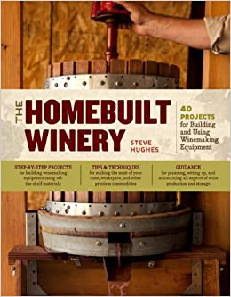 The Homebuilt Winery: 43 Projects for Building and Using Winemaking ...