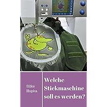 Welche Stickmaschine soll es werden?: Auswahlhilfe beim Kauf einer Stickmaschine (German Edition)