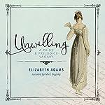Unwilling: A Pride and Prejudice Vagary | Elizabeth Adams