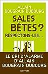Sales bêtes ? : Respectons-les... par Bougrain-Dubourg