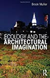 Ecology and the Architectural Imagination, Muller, Brook, 0415622751