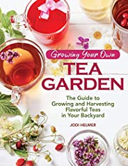 Growing Your Own Tea Garden: The Guide to Growing and Harvesting Flavorful Teas in Your Backyard (CompanionHou