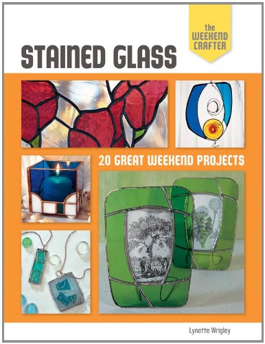 - The Weekend Crafter: Stained Glass: 20 Great Weekend Projects