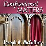 Confessional Matters | Joseph A. McCaffrey