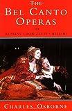 The Bel Canto Operas of Rossini, Donizetti and Bellini, Charles Osborne, 0931340845