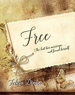 Free, a Novella by [Denise, Felicia]