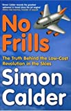 img - for No Frills: The Business Behind the Low-Cost Revolution in the Skies book / textbook / text book