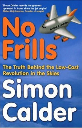 No Airline Frills - No Frills: The Business Behind the Low-Cost Revolution in the Skies