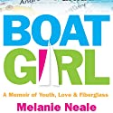 Boat Girl: A Memoir of Youth, Love, and Fiberglass Audiobook by Melanie Neale Narrated by Lia Frederick