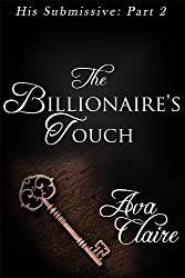 The Billionaire's Touch (His Submissive, Part Two) (His Submissive Series Book 2)