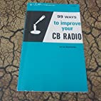 99 ways to improve your CB radio. by Len…