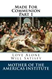 img - for Made For Communion - Part 1: Love Alone Will Satisfy by David Delaney PhD (2015-11-16) book / textbook / text book
