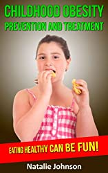 Childhood Obesity Prevention And Treatment: Eating Healthy Can Be Fun! (Obesity In Children, Child Obesity) (English Edition)