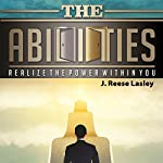 The Abilities: Realize the Power Within You | J. Reese Lasley