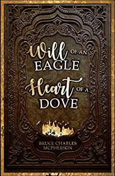 Will of an Eagle Heart of a Dove (Adventures of Wilunitus) by [McPherson, Bruce Charles]