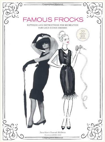 Famous Frocks: Patterns and Instructions for Recreating Fabulous Iconic Dresses--10 Patterns for 20 Dresses in All! ()