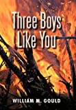 Three Boys Like You, William M. Gould, 1450284205